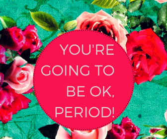 youre-going-to-be-ok-period-post