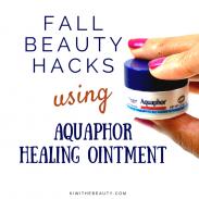 Fall Beauty Hacks Using Aquaphor Healing Ointment